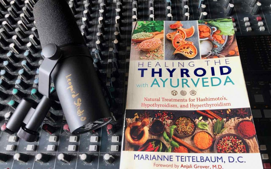Healing the Thyroid with Ayurveda – by Dr. Marianne Teitelbaum